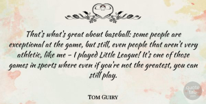 Tom Guiry Quote About Games, Great, People, Played, Sports: Thats Whats Great About Baseball...
