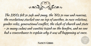 Nancy Gibbs Quote About Church, Clash, Explain, Felt, Happening: The 1950s Felt So Safe...