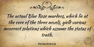 Lying Quotes, Peter Straub Quote About Lying, Blue, Yield: The Actual Blue Rose Murders...