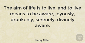 Henry Miller Quote About Life, Happiness, Success: The Aim Of Life Is...