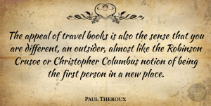 Travel Quotes, Paul Theroux Quote About Almost, Appeal, Columbus, Notion, Robinson: The Appeal Of Travel Books...