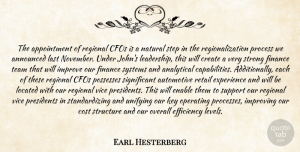 Earl Hesterberg Quote About Analytical, Announced, Cost, Create, Efficiency: The Appointment Of Regional Cfos...