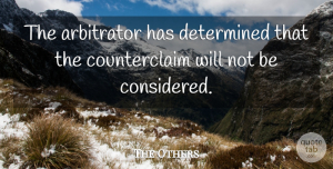 The Others Quote About Determined: The Arbitrator Has Determined That...