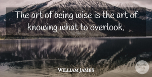 Wise Quotes, William James Quote About Positive, Wise, Wisdom: The Art Of Being Wise...