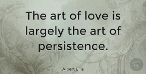 Inspiring Quotes, Albert Ellis Quote About Love, Relationship, Inspiring: The Art Of Love Is...