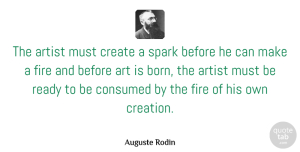 Fire Quotes, Auguste Rodin Quote About Art, Creativity, Fire: The Artist Must Create A...