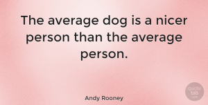 Inspirational Quotes, Andy Rooney Quote About Inspirational, Dog, Silly: The Average Dog Is A...