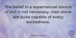 Men Quotes, Joseph Conrad Quote About Inspirational, Men, Evil People: The Belief In A Supernatural...