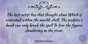 Artist Quotes, Michelangelo Quote About Artist, Hands, Sculpture: The Best Artist Has That...
