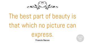 Best Quotes, Francis Bacon Quote About Beauty, Best, English Philosopher, Picture: The Best Part Of Beauty...