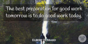 Business Quotes, Elbert Hubbard Quote About Morning, Business, Work: The Best Preparation For Good...