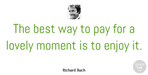 Good Morning Quotes, Richard Bach Quote About Love, Good Morning, Happiness: The Best Way To Pay...