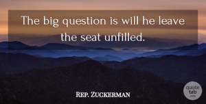 Rep. Zuckerman Quote About Leave, Question, Seat: The Big Question Is Will...