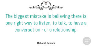 Mistake Quotes, Deborah Tannen Quote About Mistake, Communication, Believe: The Biggest Mistake Is Believing...