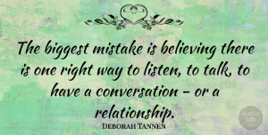 Believe Quotes, Deborah Tannen Quote About Mistake, Communication, Believe: The Biggest Mistake Is Believing...