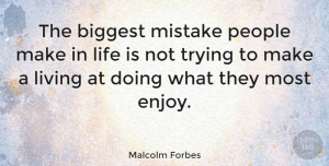 Inspiring Quotes, Malcolm Forbes Quote About Inspirational, Life, Inspiring: The Biggest Mistake People Make...