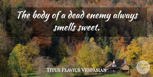 Titus Flavius Vespasian Quote About Dead, Smells: The Body Of A Dead...