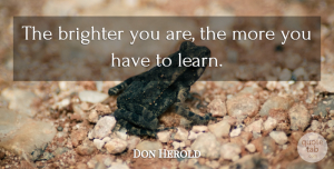 Learning Quotes, Don Herold Quote About Learning, Intelligent, Perspective: The Brighter You Are The...