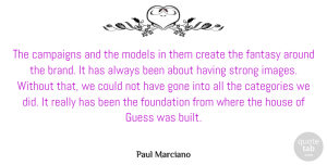 Gone Quotes, Paul Marciano Quote About Campaigns, Categories, Fantasy, Gone, Guess: The Campaigns And The Models...