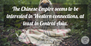 Visy Zsolt Quote About Central, Chinese, Empire, Interested, Seems: The Chinese Empire Seems To...