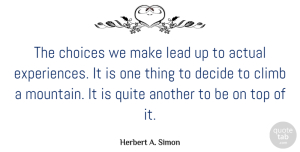 Actual Quotes, Herbert A. Simon Quote About Actual, Decide, Lead, Quite, Top: The Choices We Make Lead...