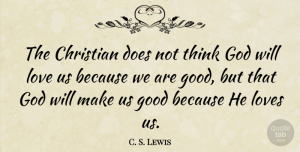 Thinking Quotes, C. S. Lewis Quote About God, Christian, Thinking: The Christian Does Not Think...