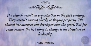Leadership Quotes, Andy Stanley Quote About Buying, Change, Checks, Church, Developed: The Church Wasnt An Organization...