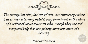 Conception Quotes, Talcott Parsons Quote About American Sociologist, Conception, Instead, Near, Prominent: The Conception That Instead Of...