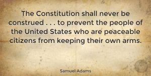 People Quotes, Samuel Adams Quote About Gun, Strong Arms, People: The Constitution Shall Never Be...