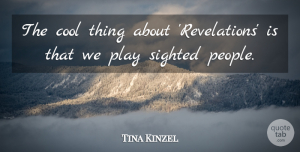 Tina Kinzel Quote About Cool: The Cool Thing About Revelations...