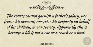 Freeze Quotes, June Jordan Quote About Apparently, Behalf, Cannot, Car, Couch: The Courts Cannot Garnish A...