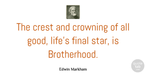 Stars Quotes, Edwin Markham Quote About Stars, Good Life, Brotherhood: The Crest And Crowning Of...