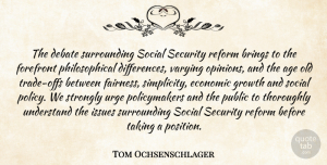 Tom Ochsenschlager Quote About Age, Age And Aging, Brings, Debate, Economic: The Debate Surrounding Social Security...