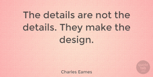 Charles Eames Quote About American Designer, Design: The Details Are Not The...