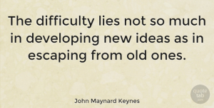 Inspirational Quotes, John Maynard Keynes Quote About Inspirational, Change, Lying: The Difficulty Lies Not So...