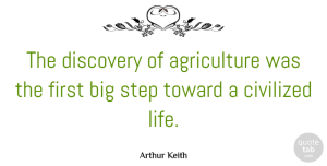Discovery Quotes, Arthur Keith Quote About Agriculture, Discovery, Firsts: The Discovery Of Agriculture Was...