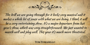 Tom Tomasello Quote About Departure, Drill, Last, Looks, Major: The Drill We Are Going...