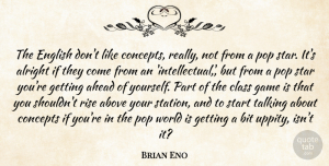 Game Quotes, Brian Eno Quote About Above, Ahead, Alright, Bit, Class: The English Dont Like Concepts...