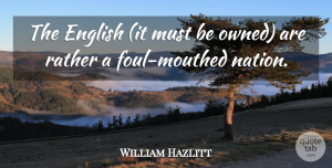 Foul Quotes, William Hazlitt Quote About Foul, Nations: The English It Must Be...