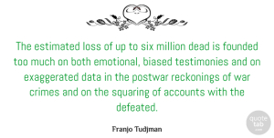 Dead Quotes, Franjo Tudjman Quote About Accounts, Biased, Both, Crimes, Dead: The Estimated Loss Of Up...