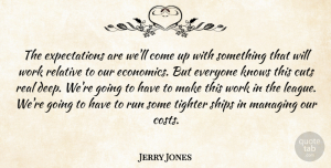 Jerry Jones Quote About Cuts, Knows, Managing, Relative, Run: The Expectations Are Well Come...