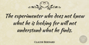 Science Quotes, Claude Bernard Quote About Science, Doe, Knows: The Experimenter Who Does Not...