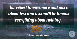 Mahatma Gandhi Quote About Inspirational, Learning, Experts: The Expert Knows More And...