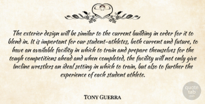 Tony Guerra Quote About Ahead, Available, Blend, Both, Building: The Exterior Design Will Be...