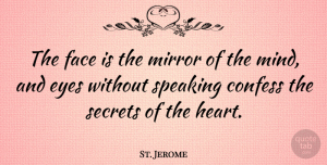 Heart Quotes, St. Jerome Quote About Cute, Love You, Heart: The Face Is The Mirror...