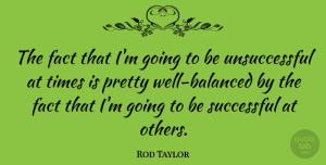 Rod Taylor Quote About Beauty, Successful, Facts: The Fact That Im Going...
