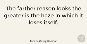 Johann Georg Hamann Quote About Fog, Looks, Reason: The Farther Reason Looks The...