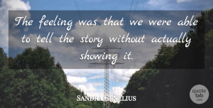 Sandra Genelius Quote About Feeling, Showing: The Feeling Was That We...