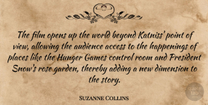 Access Quotes, Suzanne Collins Quote About Access, Adding, Allowing, Audience, Beyond: The Film Opens Up The...