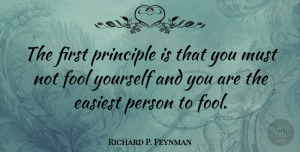 Science Quotes, Richard P. Feynman Quote About Clever, Love Life, Science: The First Principle Is That...